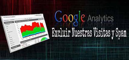 Google Analytics – Excluir Nuestras Visitas y Spam